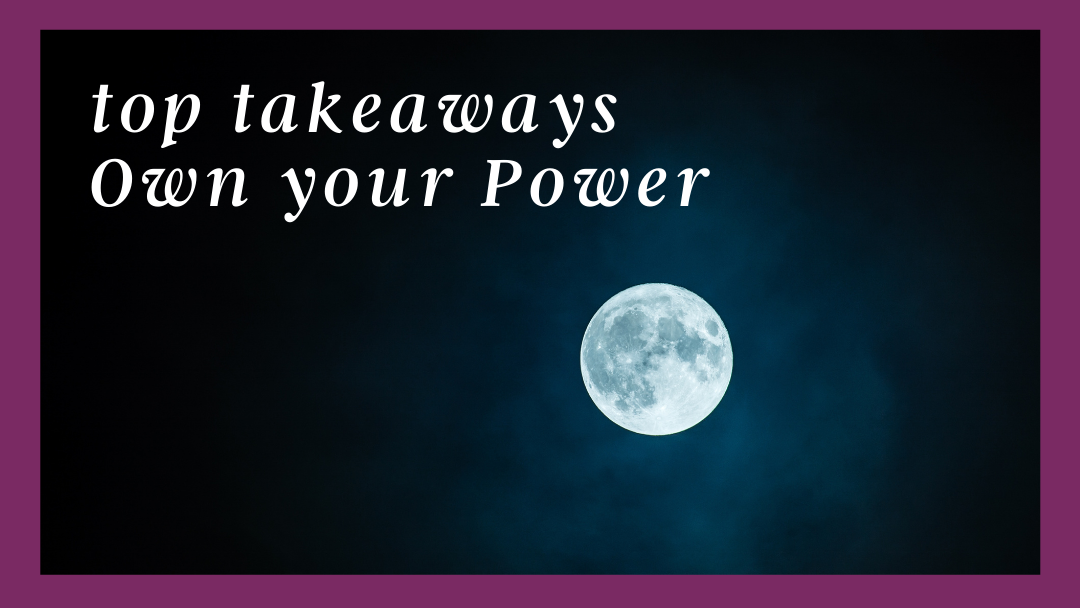 Top Takeaways from Own Your Power