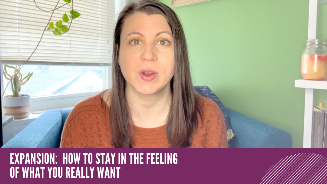 Expansion: How to Stay in the Feeling of what you Really Want